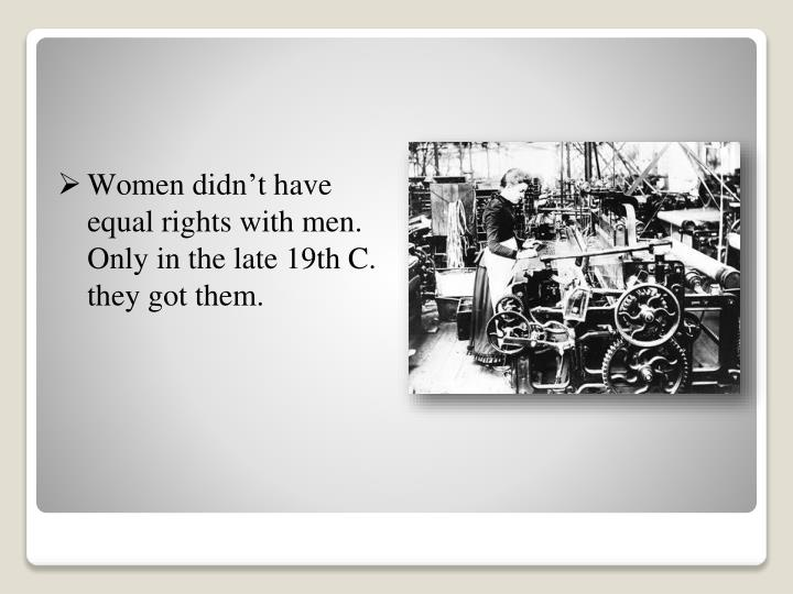 Women didn't have equal rights with men.
