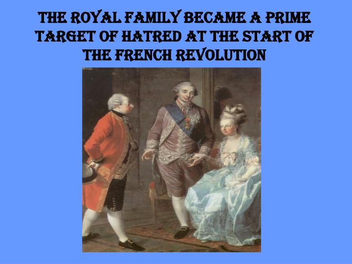 The royal family became a prime target of hatred at the start of the French Revolution