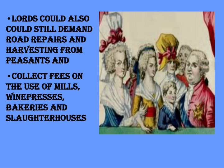 Lords could also could still demand road repairs and harvesting from peasants and