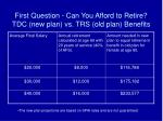 first question can you afford to retire tdc new plan vs trs old plan benefits2