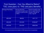 first question can you afford to retire tdc new plan vs trs old plan benefits3