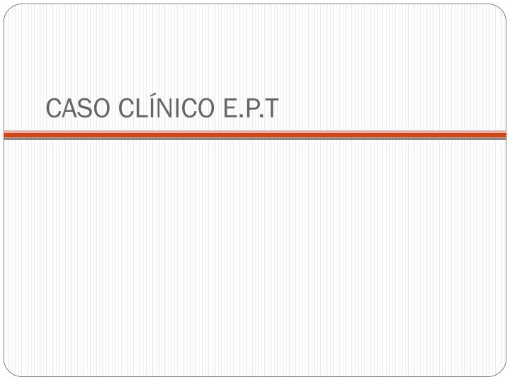 CASO CLÍNICO E.P.T