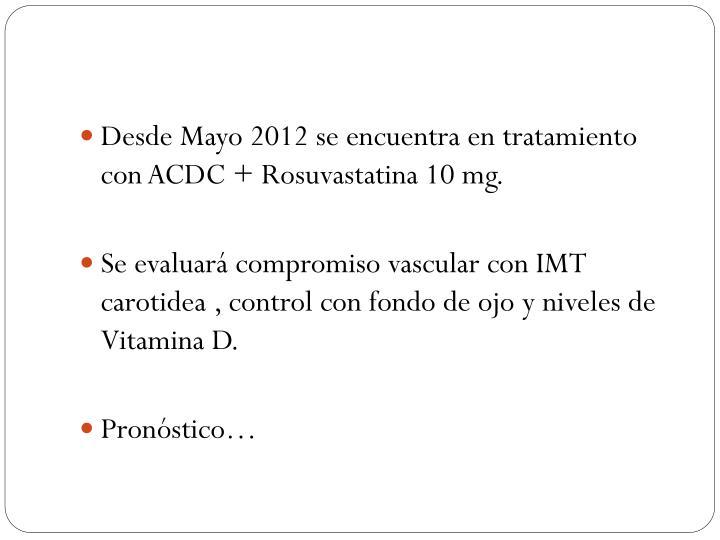 Desde Mayo 2012 se encuentra en tratamiento con ACDC + Rosuvastatina 10 mg.