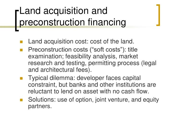 Land acquisition and preconstruction financing