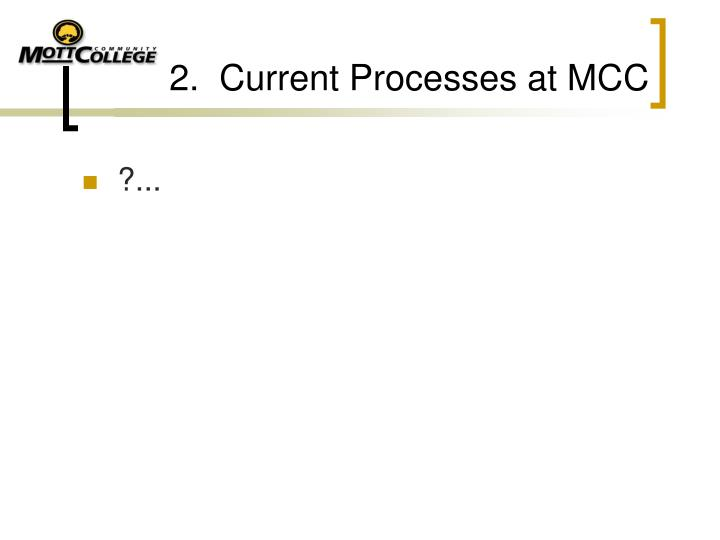2.  Current Processes at MCC