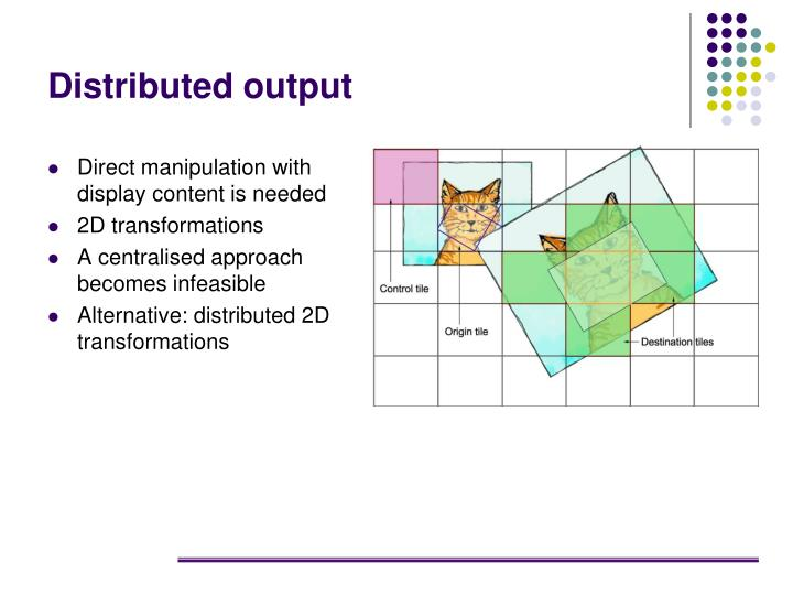 Distributed output