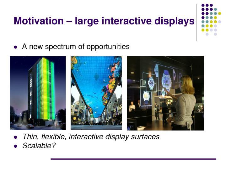 Motivation – large interactive displays