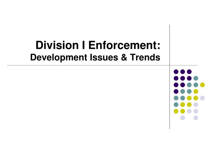 Division i enforcement development issues trends