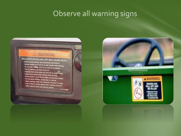 Observe all warning signs