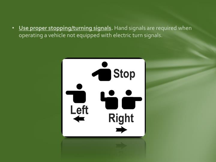 Use proper stopping/turning signals