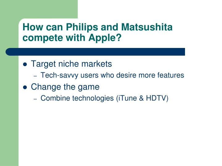 How can Philips and Matsushita compete with Apple?