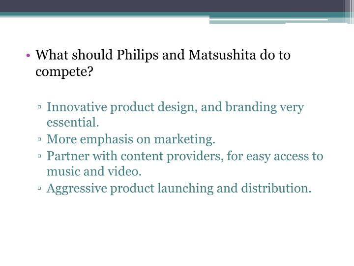 What should Philips and Matsushita do to compete?