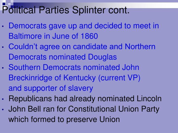 Political Parties Splinter cont.