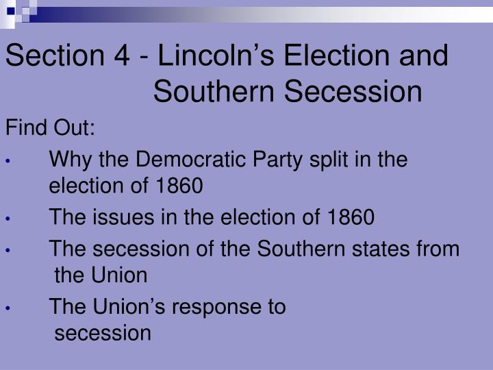 Section 4 - Lincoln's Election and 			Southern Secession