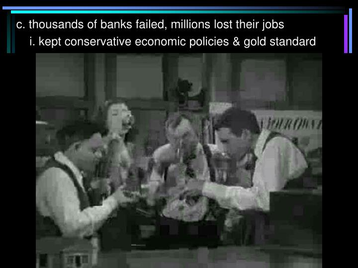 c. thousands of banks failed, millions lost their jobs