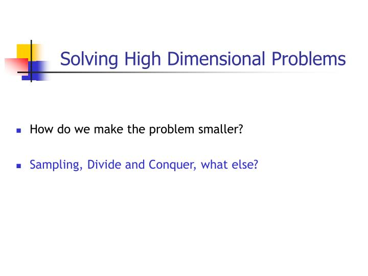 Solving High Dimensional Problems