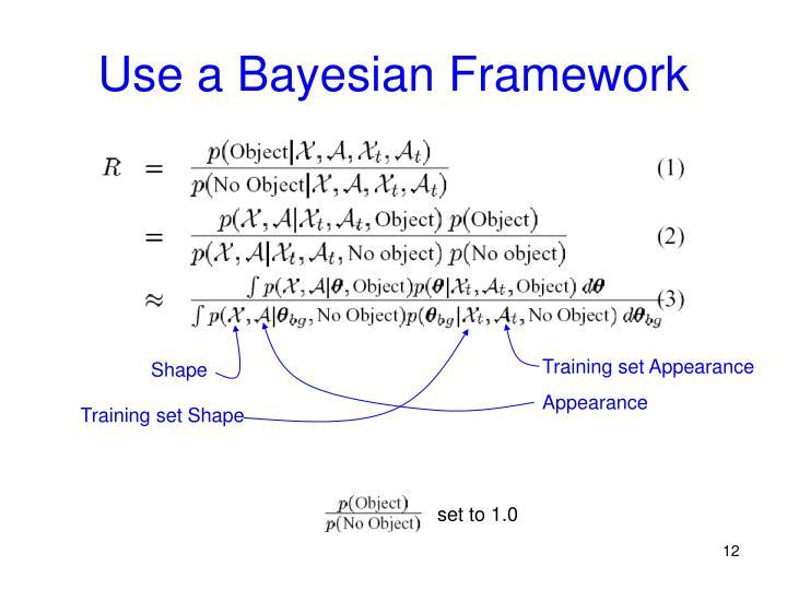 Use a Bayesian Framework