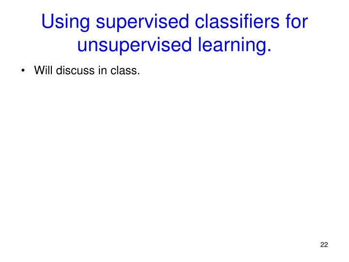 Using supervised classifiers for unsupervised learning.