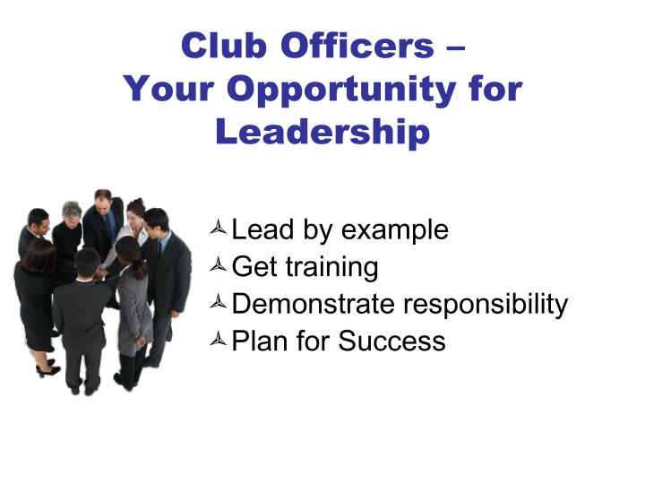 Club officers your opportunity for leadership