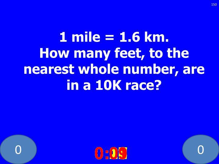 1 mile = 1.6 km.