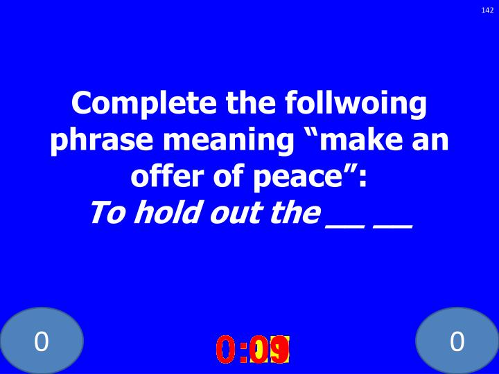 Complete the follwoing phrase meaning