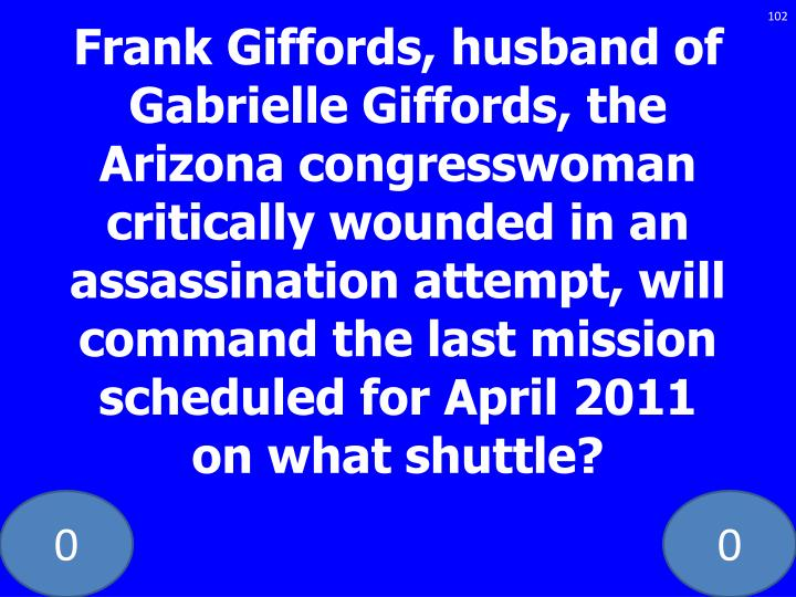 Frank Giffords, husband of Gabrielle Giffords, the Arizona congresswoman critically wounded in an assassination attempt, will command the last mission scheduled for April 2011 on what shuttle?