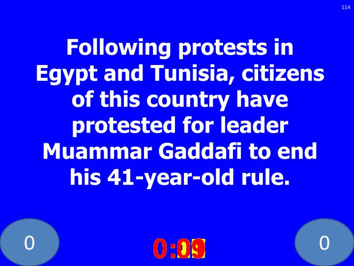 Following protests in Egypt and Tunisia, citizens of this country have protested for leader Muammar Gaddafi to end his 41-year-old rule.