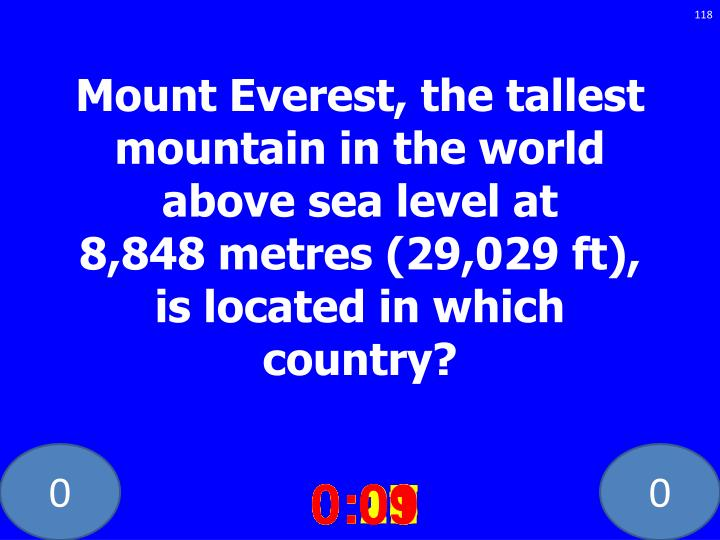 Mount Everest, the tallest mountain in the world above sea level at 8,848metres (29,029 ft), is located in which country?