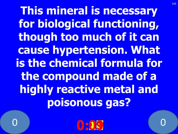 This mineral is necessary for biological functioning, though too much of it can cause hypertension. What is the chemical formula for the compound made of a highly reactive metal and poisonous gas?