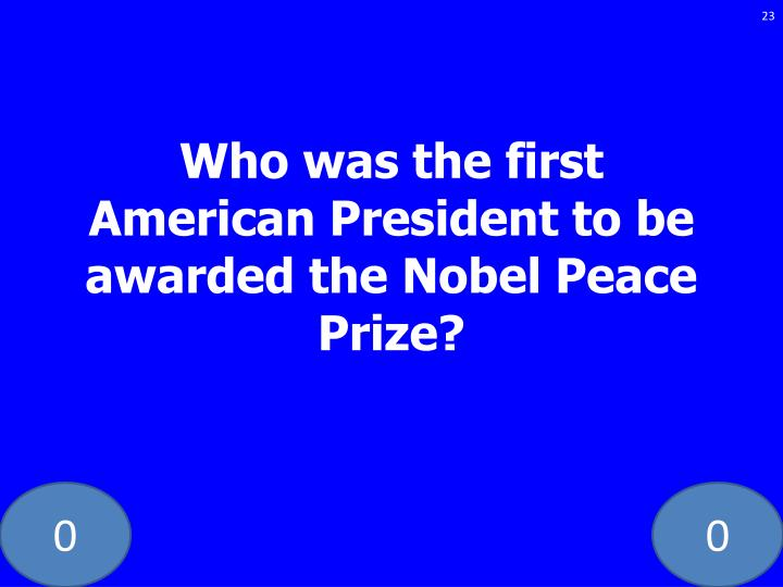 Who was the first American President to be awarded the Nobel Peace Prize?