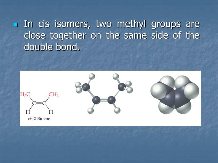 In cis isomers, two methyl groups are close together on the same side of the double bond.