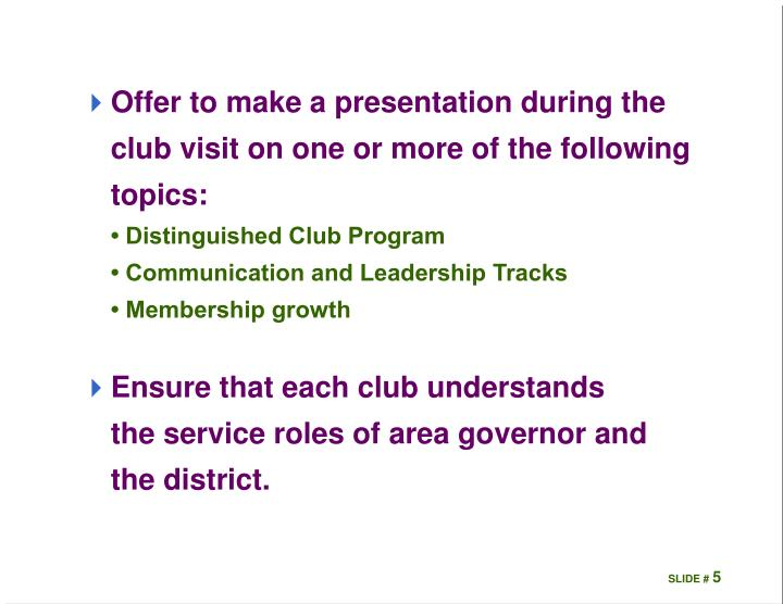 Offer to make a presentation during the club visit on one or more of the following topics: