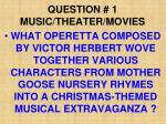 question 1 music theater movies
