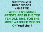 question 12 music videos name five