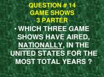 question 14 game shows 3 parter
