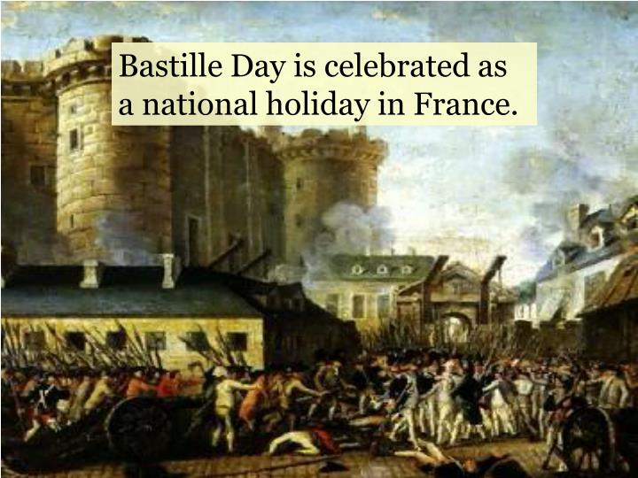 Bastille Day is celebrated as a national holiday in France.