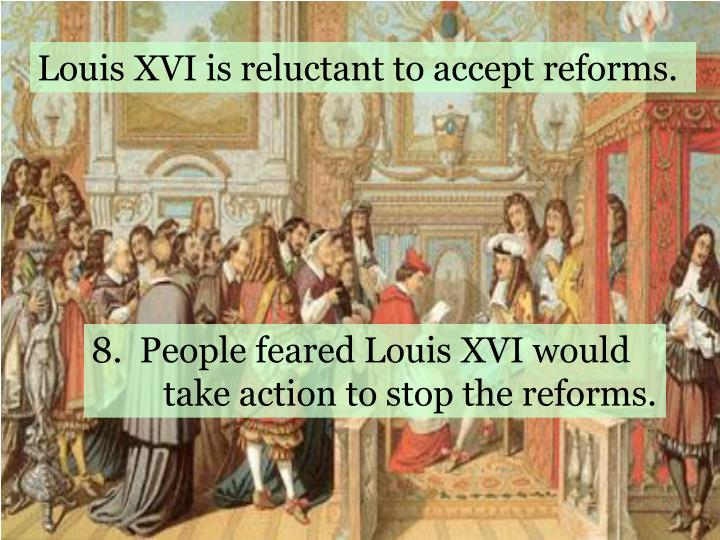 Louis XVI is reluctant to accept reforms.