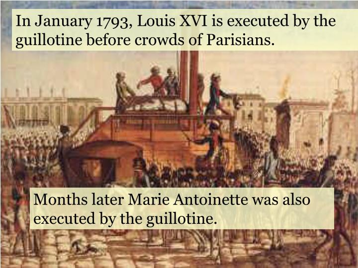 In January 1793, Louis XVI is executed by the guillotine before crowds of Parisians.