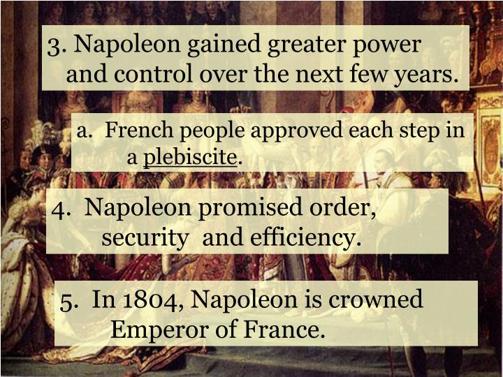 Napoleon gained greater power   and control over the next few years.