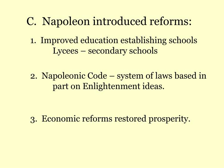 C.  Napoleon introduced reforms:
