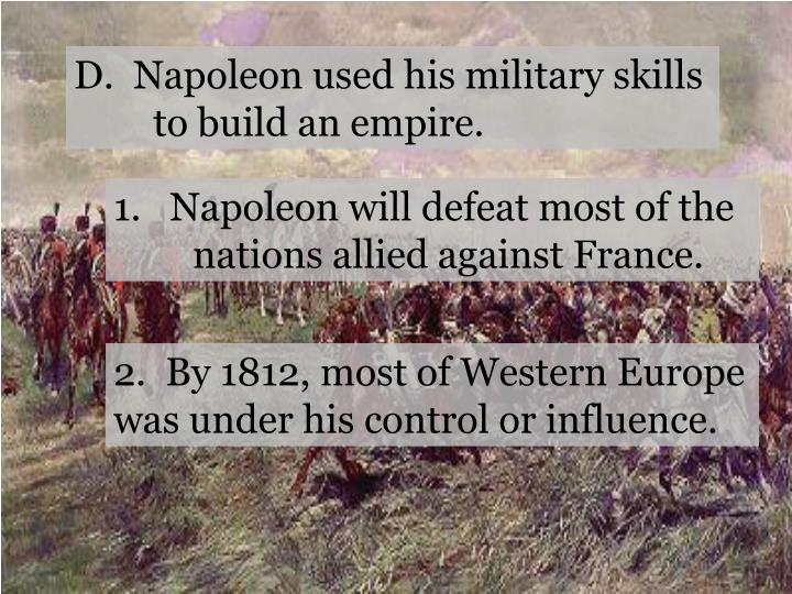 D.  Napoleon used his military skills to build an empire.