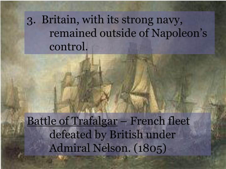 3.  Britain, with its strong navy, remained outside of Napoleon's control.