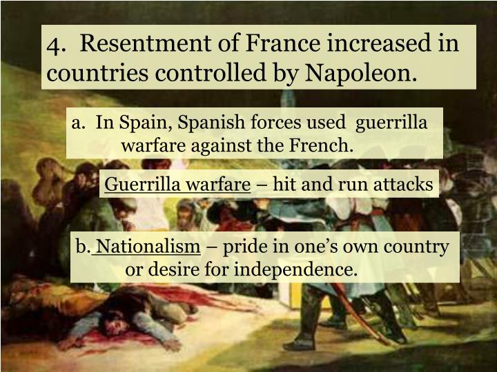 4.  Resentment of France increased in countries controlled by Napoleon.