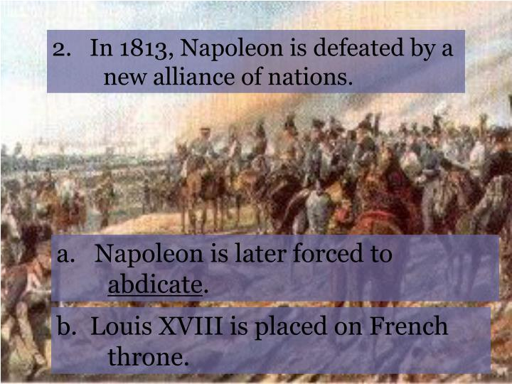 2.   In 1813, Napoleon is defeated by a new alliance of nations