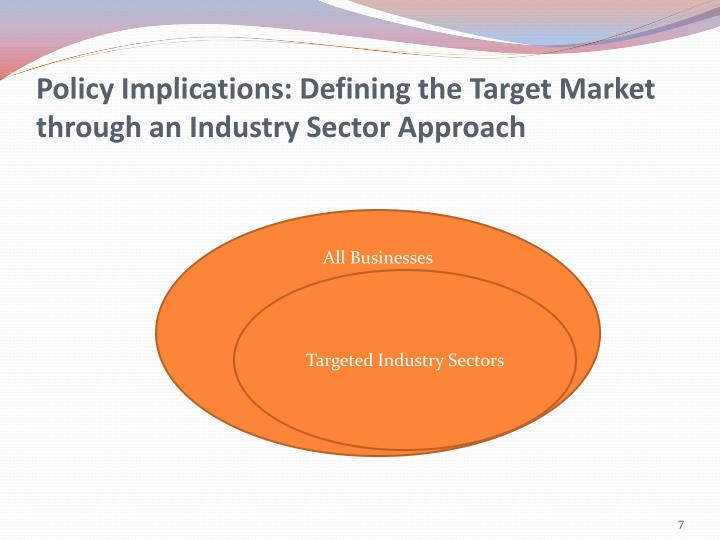 Policy Implications: Defining the Target Market through an Industry Sector Approach