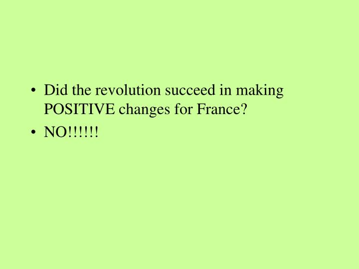 Did the revolution succeed in making POSITIVE changes for France?