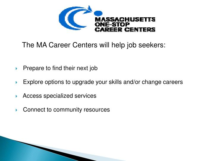 The MA Career Centers will help job seekers: