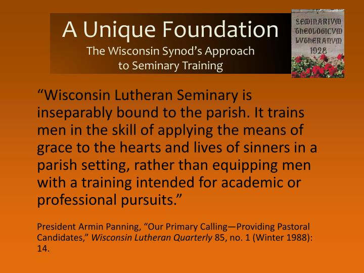 A unique foundation the wisconsin synod s approach to seminary training1