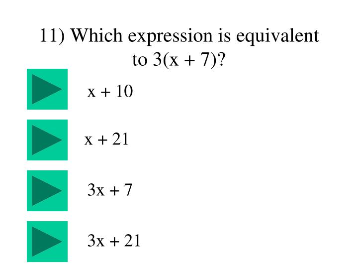 11) Which expression is equivalent to 3(x + 7)?