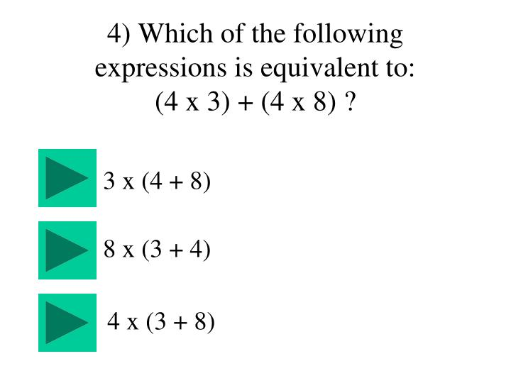 4) Which of the following expressions is equivalent to:
